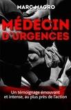 Marc Magro - Médecin d'urgences - Un témoignage émouvant et intense, au plus près de l'action.
