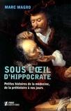 Marc Magro - Sous l'oeil d'Hippocrate - Petites histoires de la médecine, de la préhistoire à nos jours.