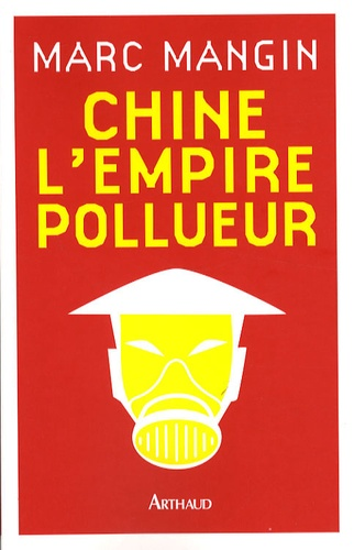 Marc Mangin - Chine l'empire pollueur.