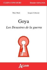 Marc Marti et Jacques Cabassut - Goya - Los desastres de la guerra.