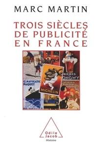 Trois siècles de publicité en France - Marc Martin |