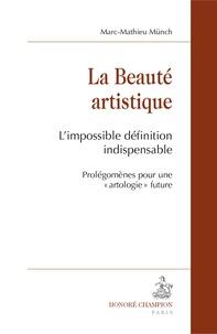 """Marc-Mathieu Münch - La beauté artistique - L'impossible définition indispensable. Prolégomènes pour une """"artologie"""" future."""