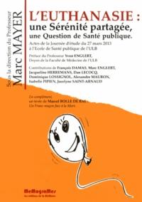 Marc Mayer - L'euthanasie, sérénité partagée - Une question de santé publique.