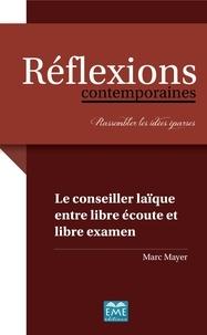 Marc Mayer - Le conseiller laïque entre libre écoute et libre examen.