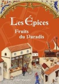 Marc Mègemont - Les épices - Fruits du paradis.