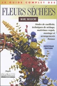 Marc Meloche - Le guide complet des fleurs séchées.