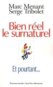 Marc Menant et Serge Tribolet - Bien réel le surnaturel, et pourtant....