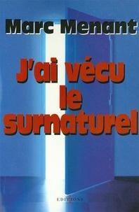 Marc Menant - J'ai vécu le surnaturel.
