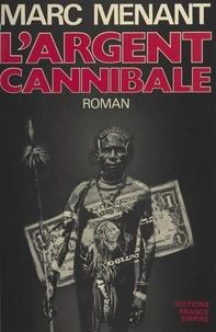 Marc Menant - L'argent cannibale.