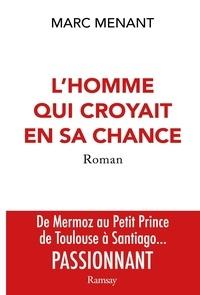 Marc Menant - L'homme qui croyait en sa chance.