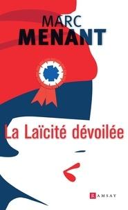 Marc Menant - La laïcité dévoilée.