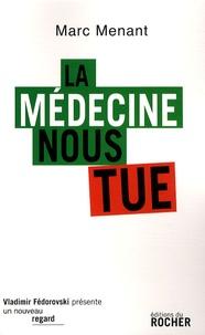 Marc Menant - La médecine nous tue.