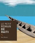 Marc Menant - Le petit roman de Haïti.
