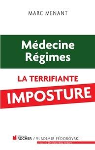 Marc Menant - Médecine, régime : la terrifiante imposture.