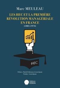 Marc Meuleau - Les HEC et la première révolution managériale en France (1881-1973).