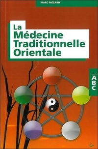 La médecine traditionnelle orientale - Marc Mézard  
