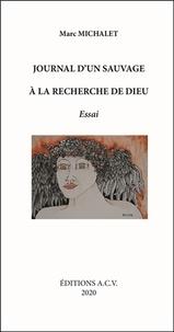 Marc Michalet - Journal d'un sauvage à la recherche de Dieu.