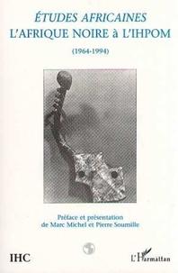Marc Michel - Études africaines - L'Afrique noire à l'IHPOM, 1964-1994.
