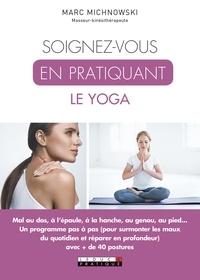 Soignez-vous en pratiquant le yoga - Marc Michnowski |