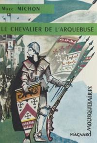 Marc Michon et Bernard Joatton - Le chevalier de l'Arquebuse.