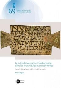 Marc Migeon - Le culte de Mercure en Narbonnaise, dans les Trois Gaules et en Germanies - Approche épigraphique, Ier siècle - IVe siècle après J.-C..