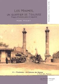 Marc Miguet - Les Minimes, un quartier de Toulouse - Pages d'histoire jadis et naguère.