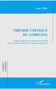 Théorie critique du lobbying- L'Union européenne de l'artisanat et des PME et la revendication des petites et moyennes entreprises - Marc Milet |