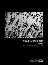 Marc MONTMEAT - Ceux qui marchent. Lourdes.