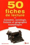 Marc Montoussé - 50 fiches de lecture en économie, sociologie, histoire et géographie économiques.