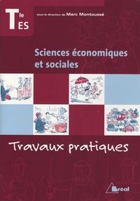 Marc Montoussé - Sciences économiques et sociales Tle ES - Travaux pratiques.