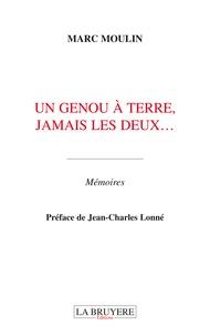 Marc Moulin - Un genou à terre, jamais les deux….