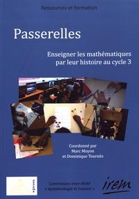 Marc Moyon et Dominique Tournès - Passerelles - Enseigner les mathématiques par leur histoire au cycle 3.