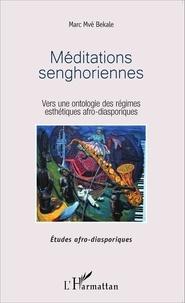 Marc Mvé Bekale - Méditations senghoriennes - Vers une ontologie des régimes esthétiques afro-diasporiques.