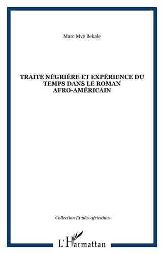 Marc Mvé Bekale - Traite négrière et expérience du temps dans le roman afro-américain.