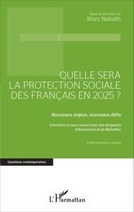 Marc Nabeth - Quelle sera la protection sociale des Français en 2025 ? - Nouveaux enjeux, nouveaux défis.