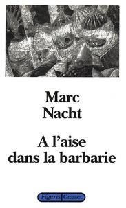 Marc Nacht - A l'aise dans la barbarie.