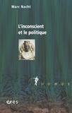 Marc Nacht - L'inconscient et le politique.