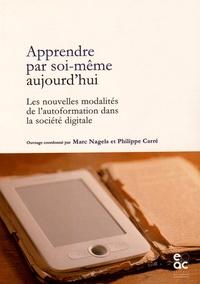 Marc Nagels et Philippe Carré - Apprendre par soi-même aujourd'hui - Les nouvelles modalités de l'autoformation dans la société digitale.