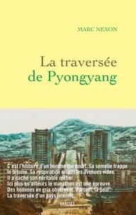 Marc Nexon - La traversée de Pyongyang.