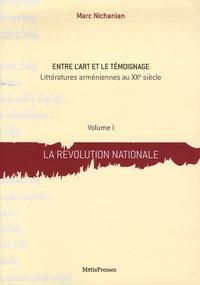 Marc Nichanian - Entre l'art et le témoignage - Littératures arméniennes au XXe siècle Tome 1, La révolution nationale.