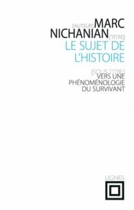 Marc Nichanian - Le sujet de l'histoire - Vers une phénoménologie du survivant.