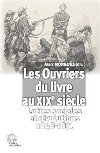 Marc Norguez - Les ouvriers du livre au XIXe siècle - Luttes sociales et révolutions (1848-1871).