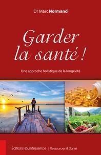 Marc Normand - Garder la santé ! - Une approche holistique de la longévité.