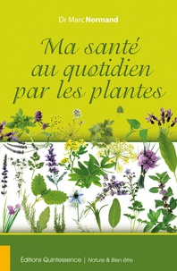 Marc Normand - Ma santé au quotidien par les plantes.