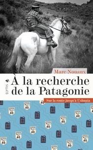 Marc Nouaux - A la recherche de la Patagonie - Sur la route jusqu'à Ushuaïa.
