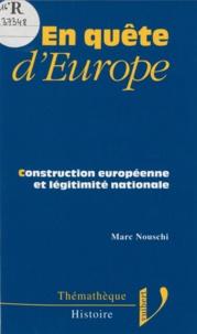 Marc Nouschi - En quête d'Europe - Construction européenne et légitimité nationale.