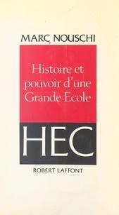 Marc Nouschi - Histoire et pouvoir d'une grande école, HEC.