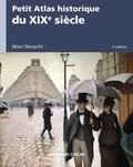 Marc Nouschi - Petit Atlas historique du XIXe siècle - 2e éd..