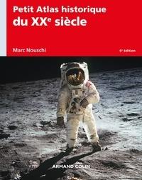 Marc Nouschi - Petit Atlas historique du XXe siècle - 6e éd..