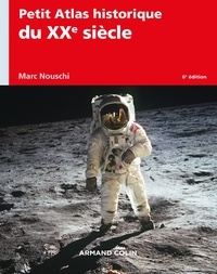 Marc Nouschi - Petit Atlas historique du XXe siècle.